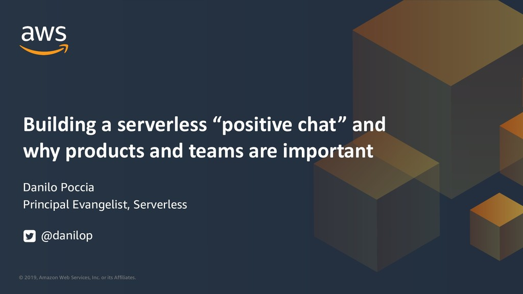 """Building a serverless """"positive chat"""" and why products and teams are important"""