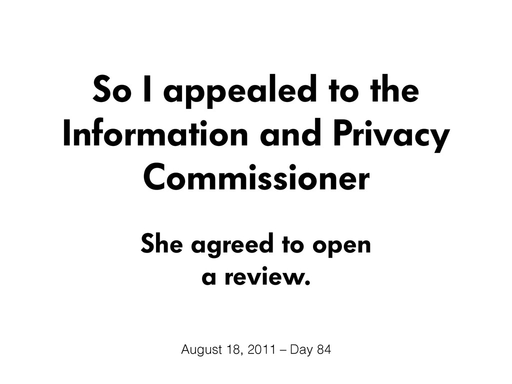 So I appealed to the Information and Privacy Co...