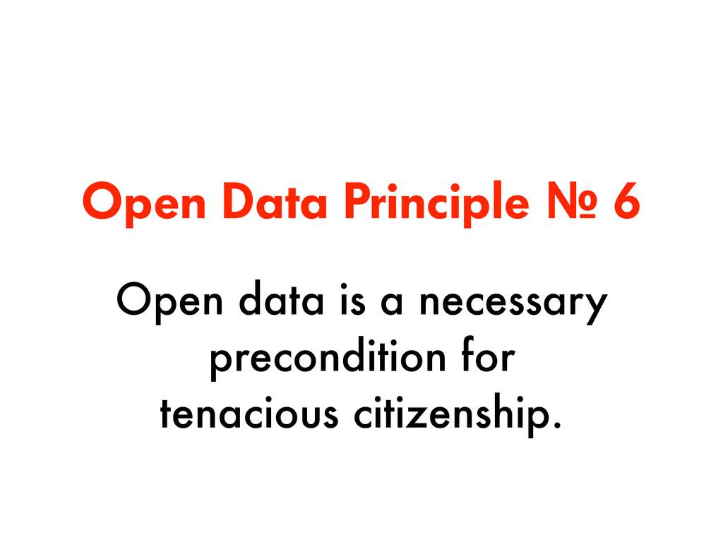 Open Data Principle № 6 Open data is a necessar...