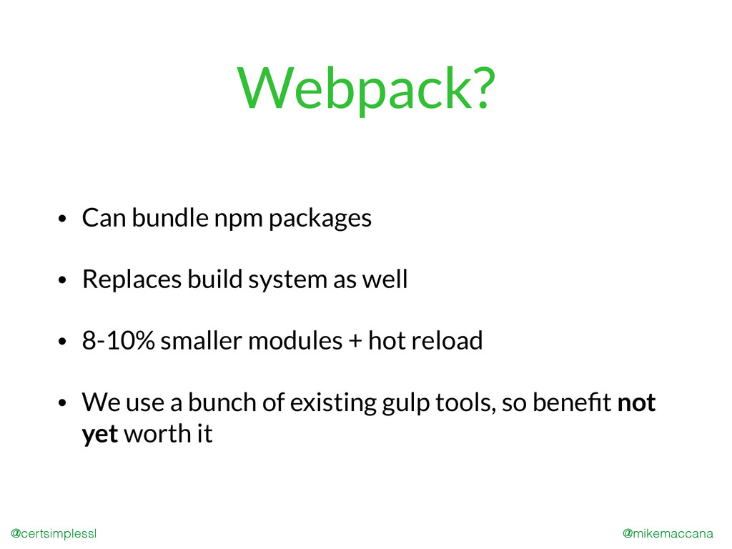 @mikemaccana @certsimplessl Webpack? • Can bund...