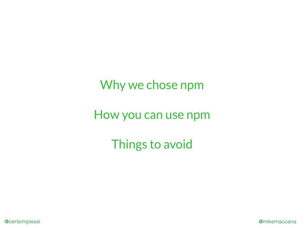 @mikemaccana @certsimplessl Why we chose npm Ho...