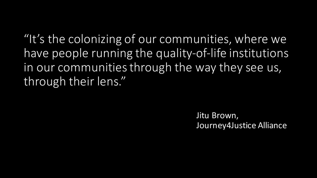 """It's the colonizing of our communities, where ..."