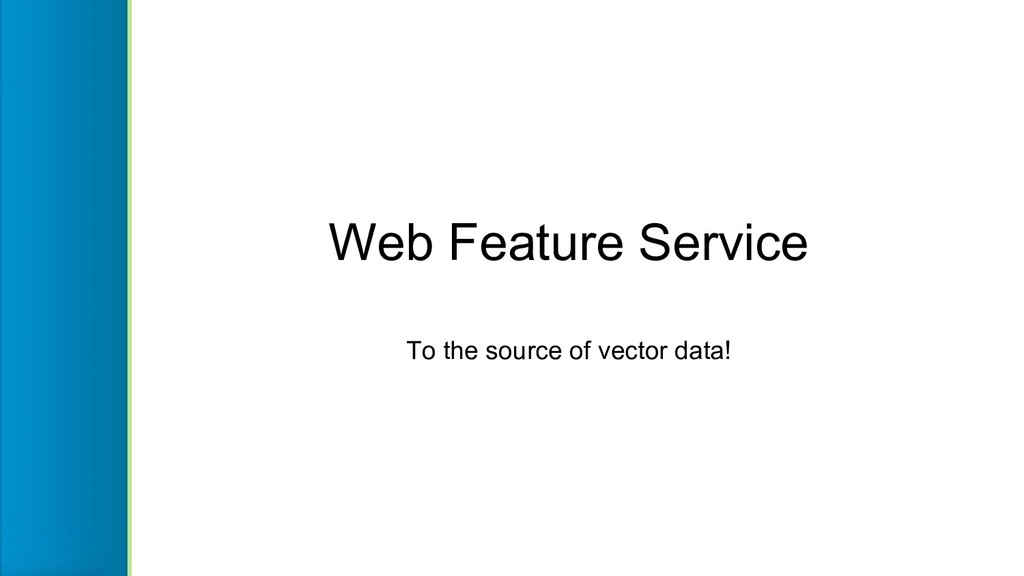 Web Feature Service To the source of vector dat...