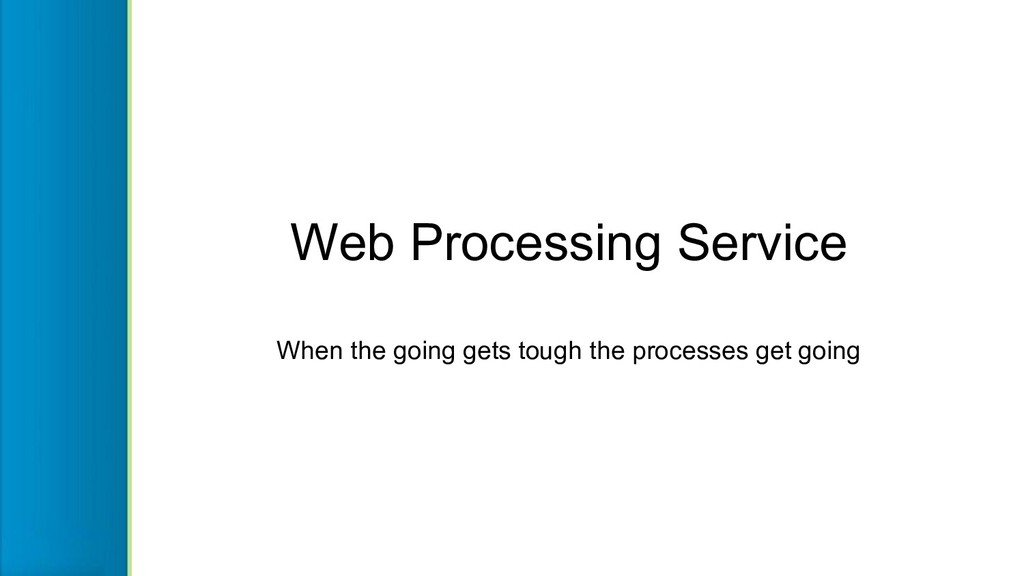 Web Processing Service When the going gets toug...