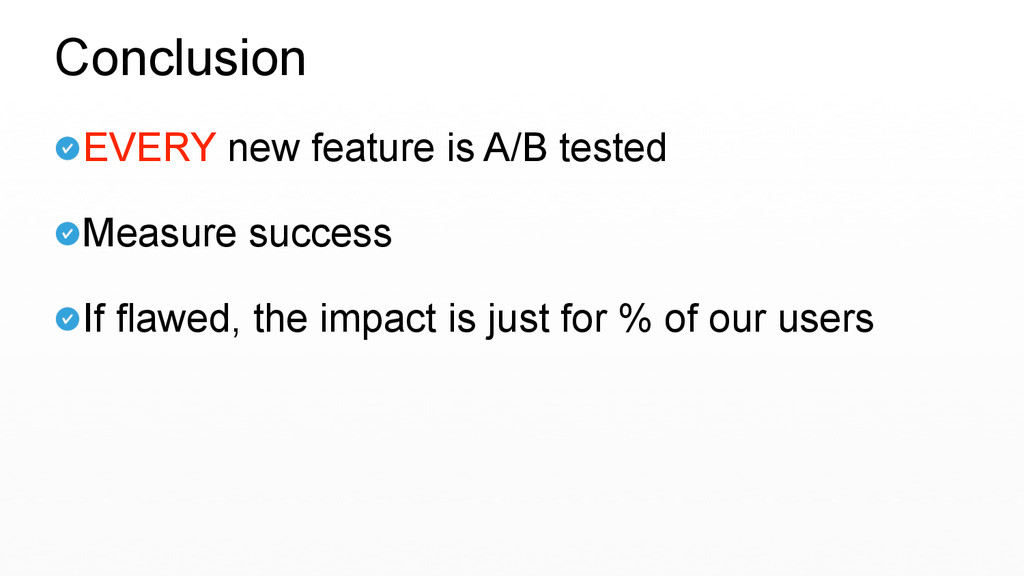 EVERY new feature is A/B tested  Measure succe...