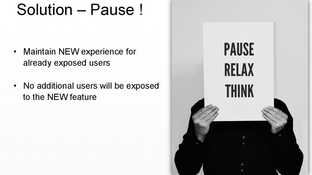 Solution – Pause ! •  Maintain NEW experience f...