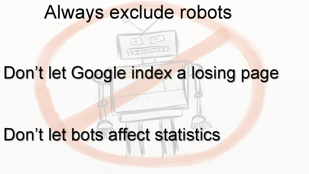 Always exclude robots Don't let Google index a ...
