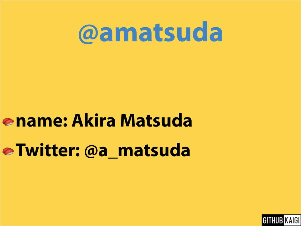 @amatsuda  name: Akira Matsuda  Twitter: @a_mat...