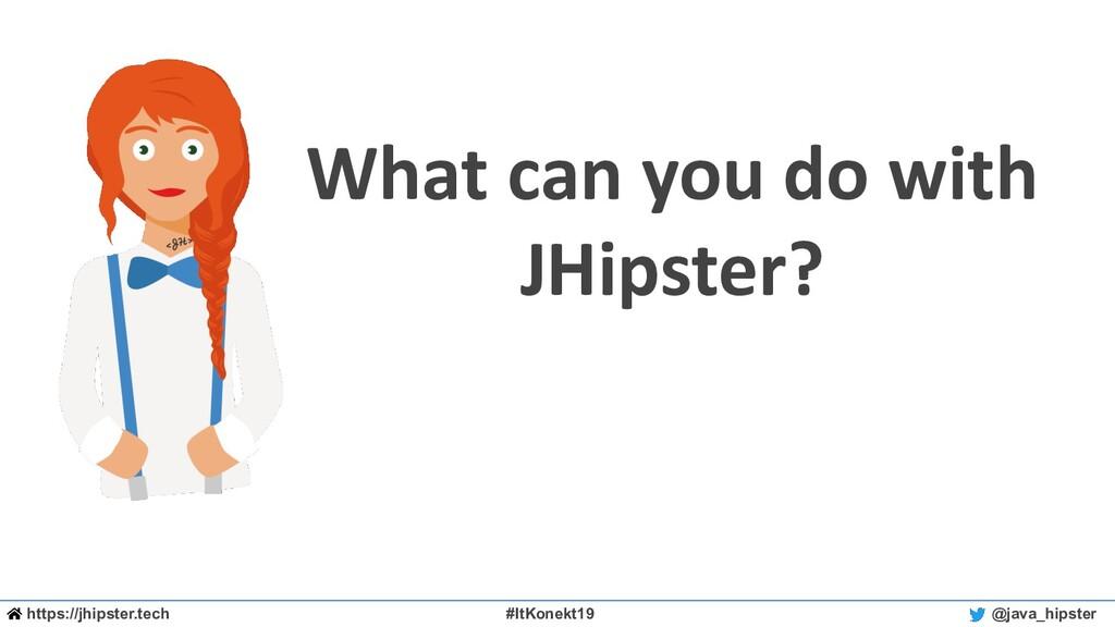 https://jhipster.tech #ItKonekt19 @java_hipster...