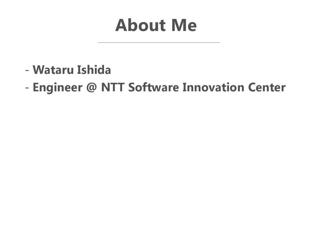 About Me - Wataru Ishida - Engineer @ NTT Softw...