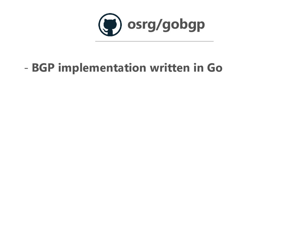 - BGP implementation written in Go osrg/gobgp
