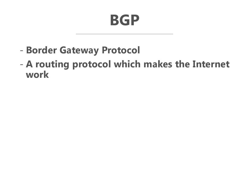 BGP - Border Gateway Protocol - A routing proto...