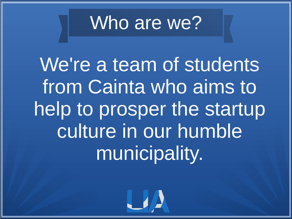 Who are we? We're a team of students from Caint...