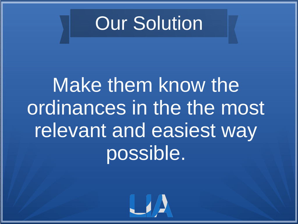 Our Solution Make them know the ordinances in t...