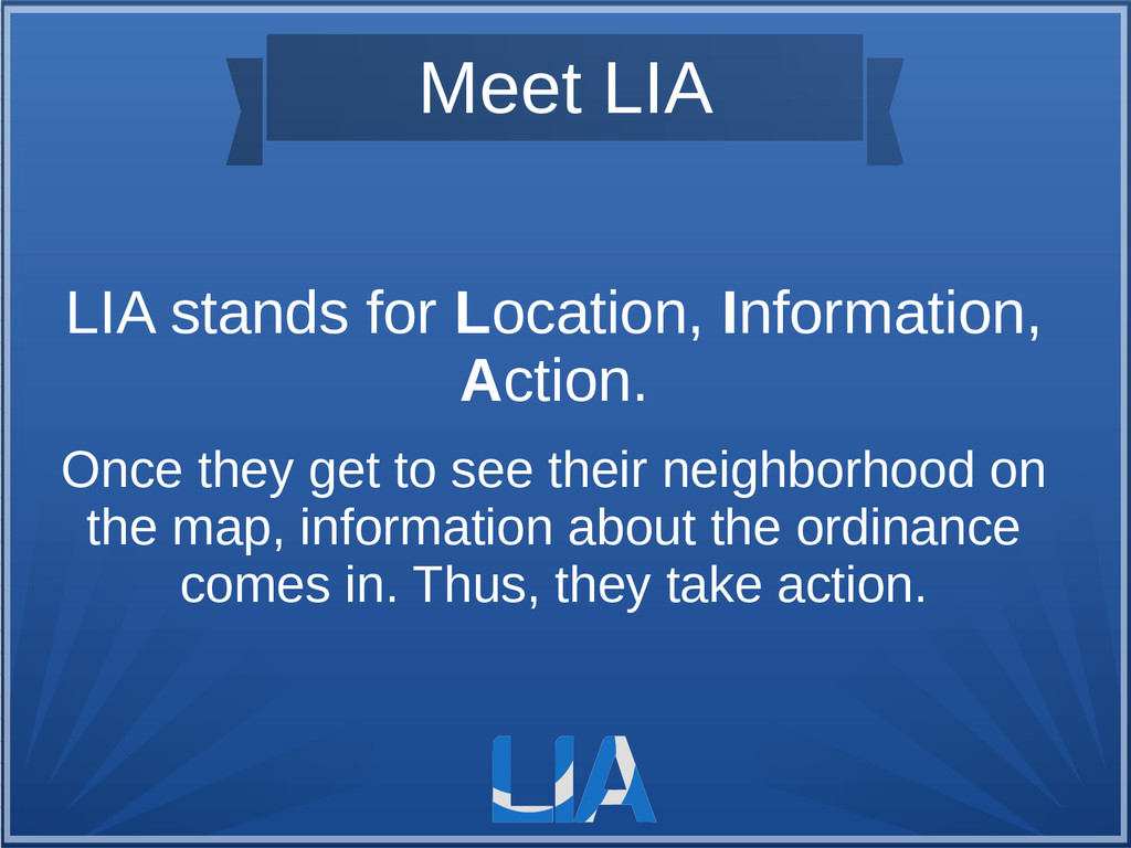 Meet LIA LIA stands for Location, Information, ...