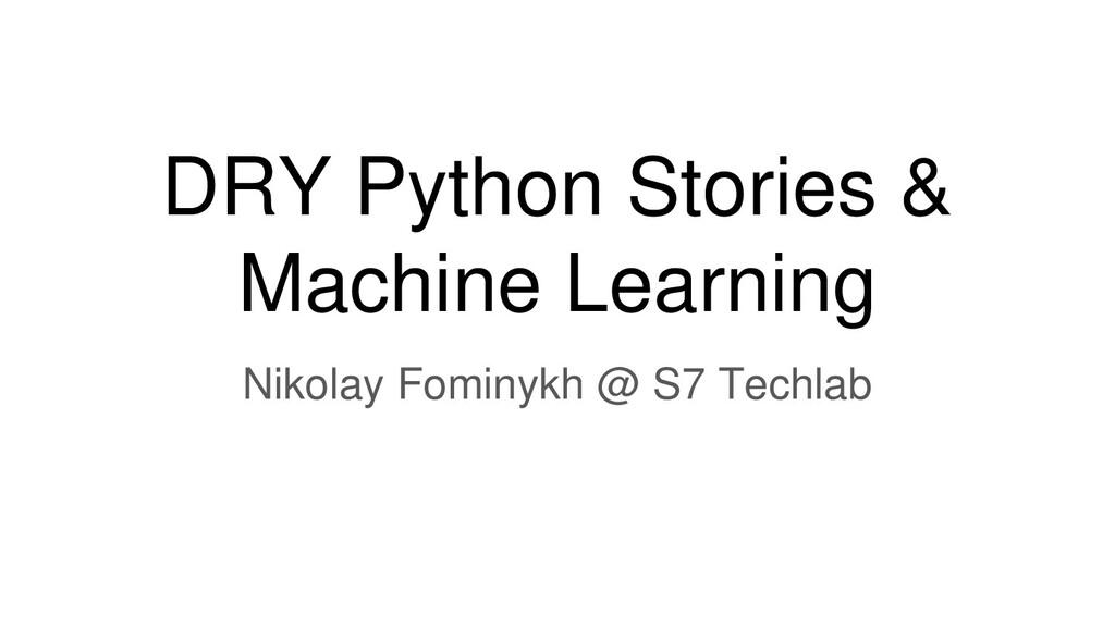 DRY Python Stories & Machine Learning Nikolay F...