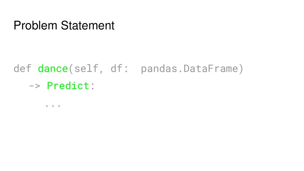 Problem Statement def dance(self, df: pandas.Da...