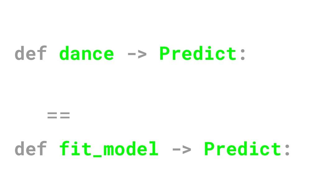 def dance -> Predict: == def fit_model -> Predi...