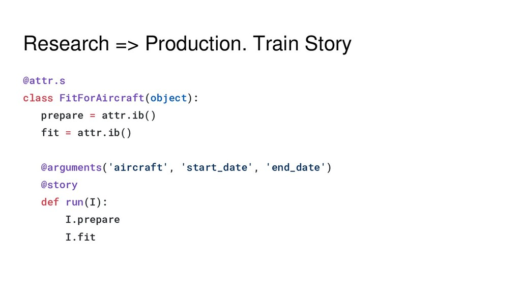 Research => Production. Train Story @attr.s cla...