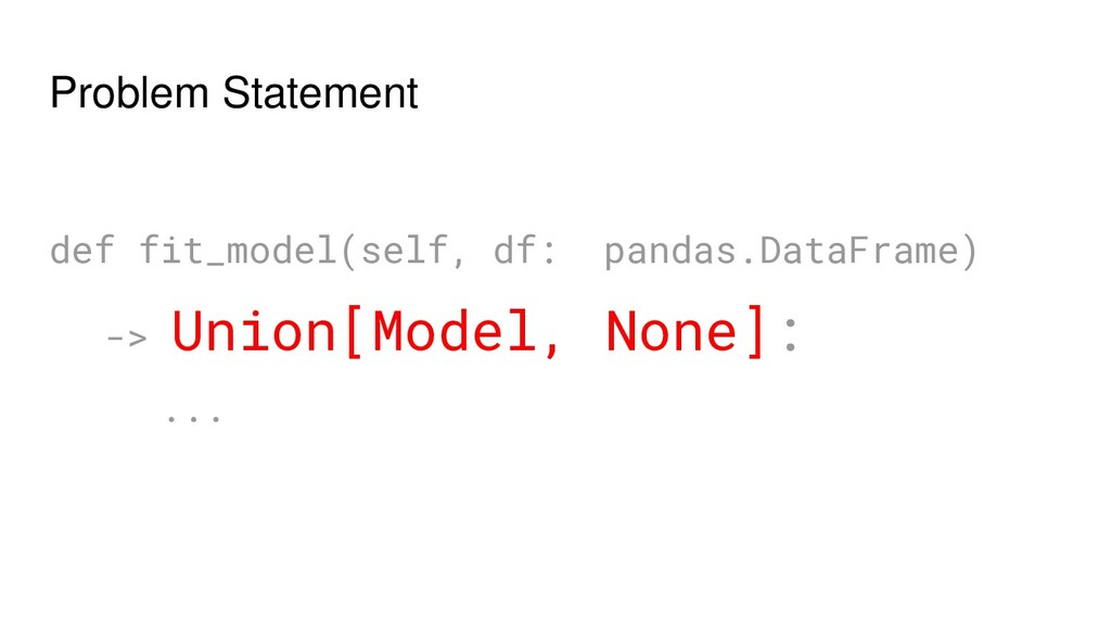 Problem Statement def fit_model(self, df: panda...
