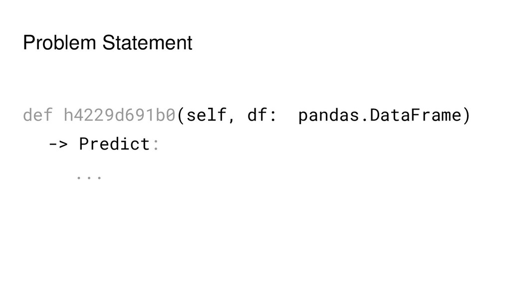 Problem Statement def h4229d691b0(self, df: pan...