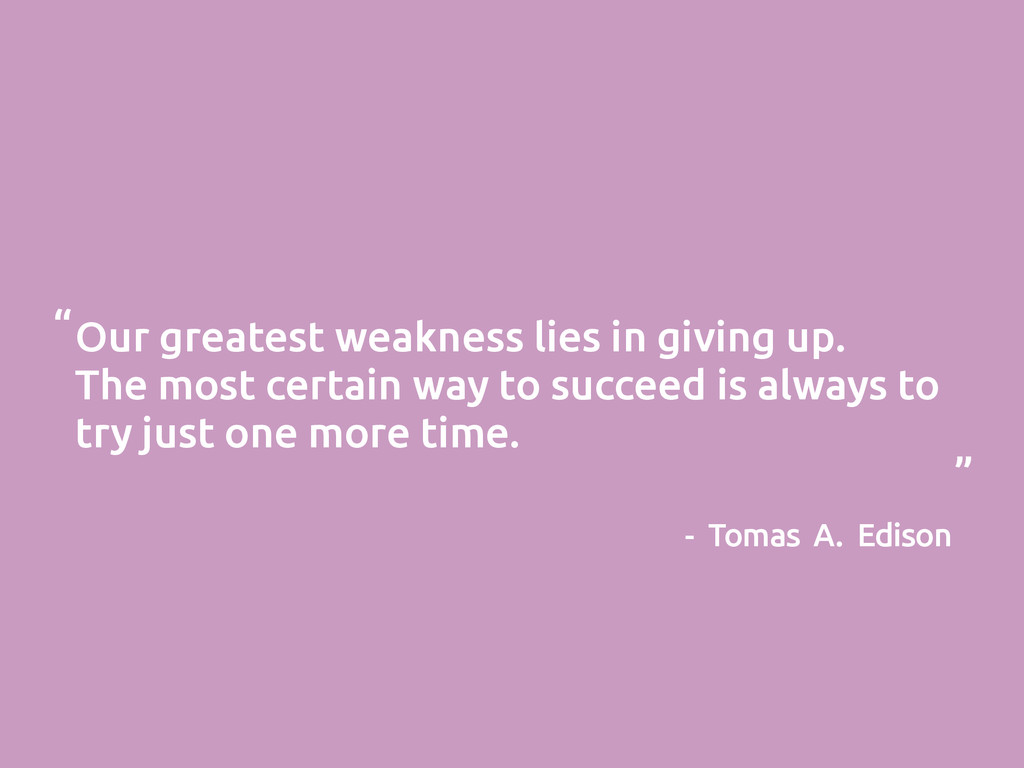 Our greatest weakness lies in giving up. The mo...