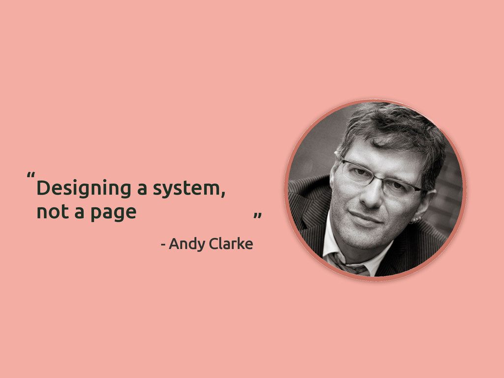 """Designing a system, not a page """" """" - Andy Clarke"""