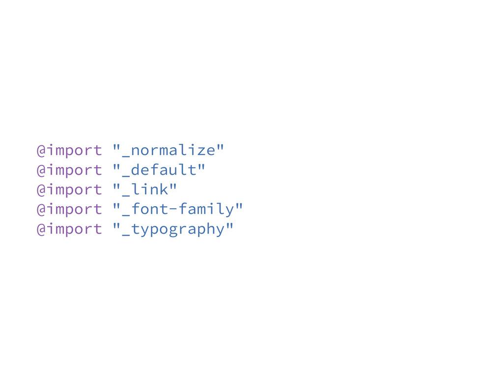 """@import """"_normalize"""" @import """"_default"""" @import..."""