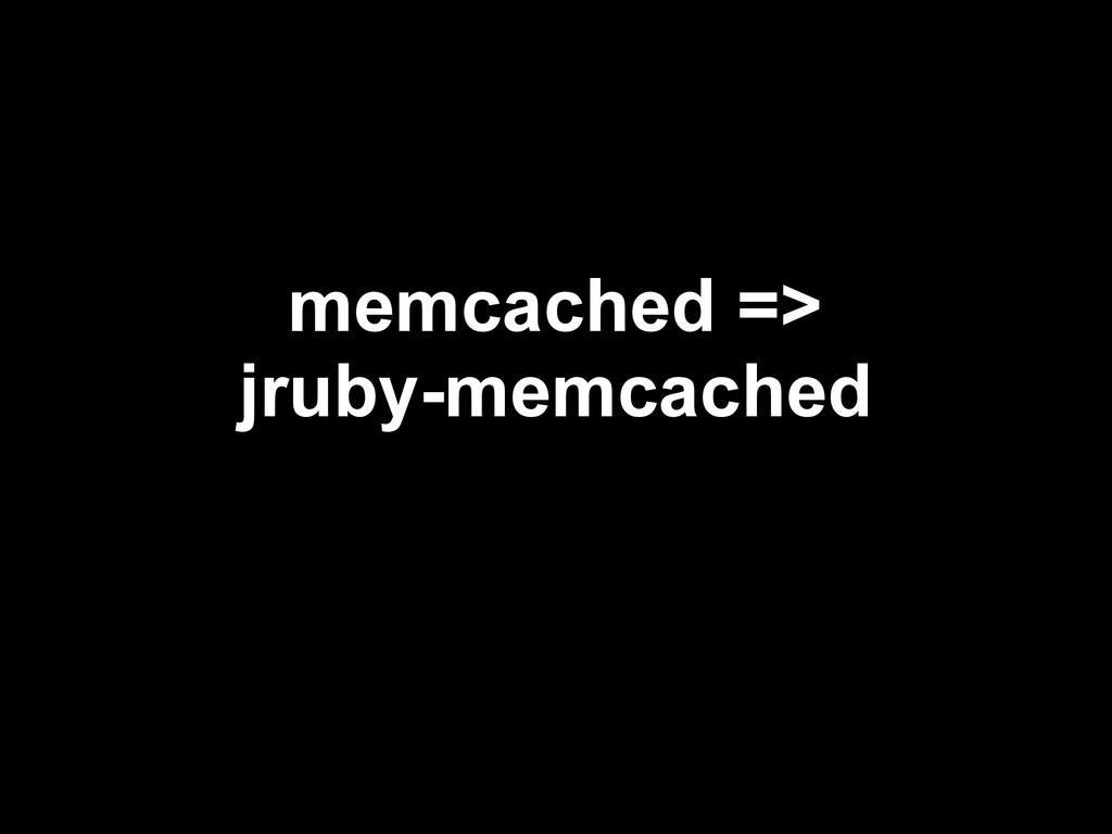 memcached => jruby-memcached