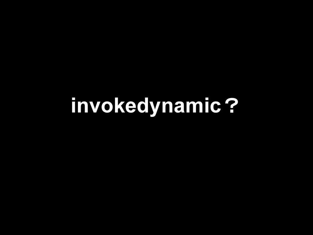 invokedynamic?