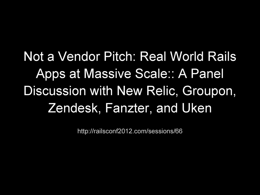 Not a Vendor Pitch: Real World Rails Apps at Ma...