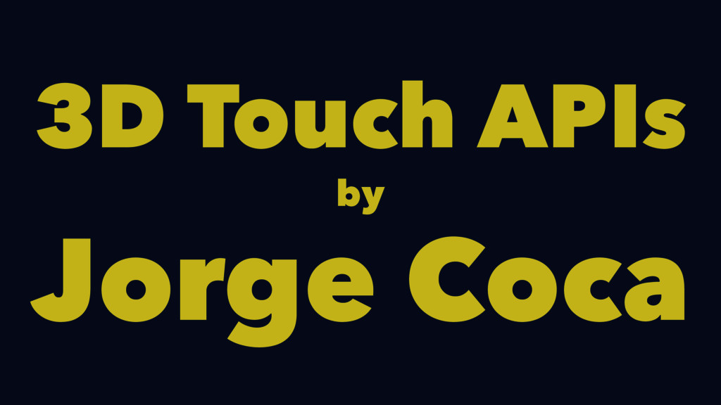 3D Touch APIs by Jorge Coca