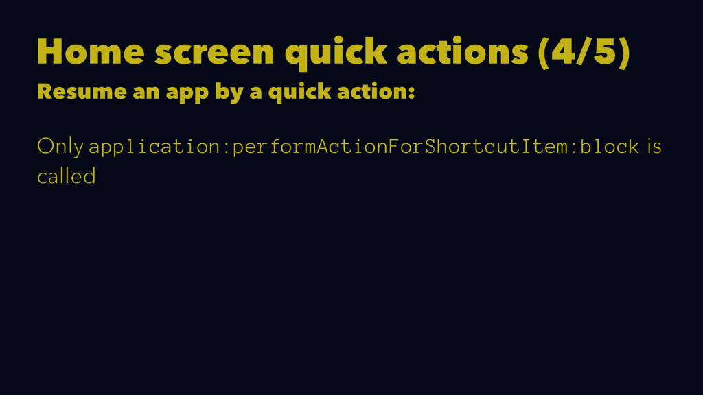 Home screen quick actions (4/5) Resume an app b...