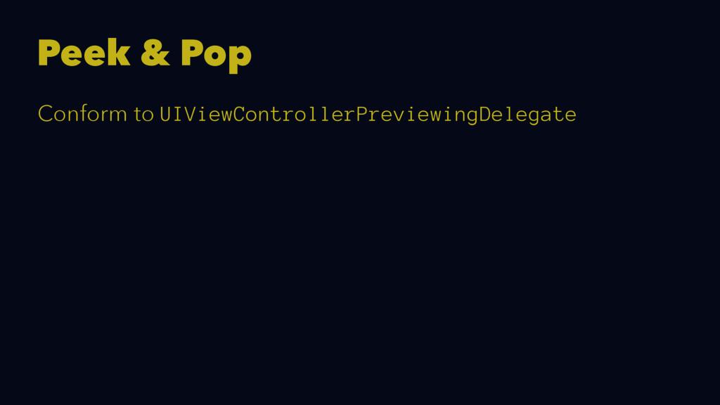 Peek & Pop Conform to UIViewControllerPreviewin...