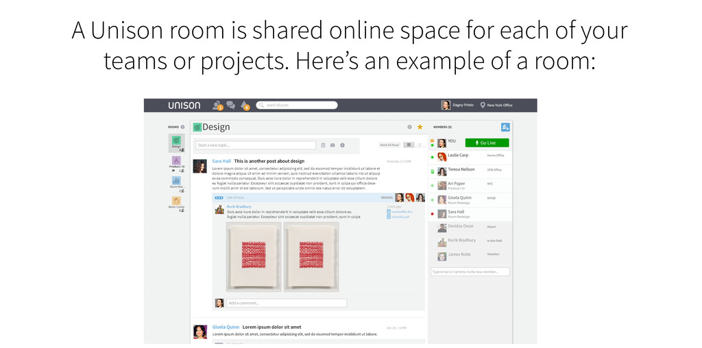 A Unison room is shared online space for each o...