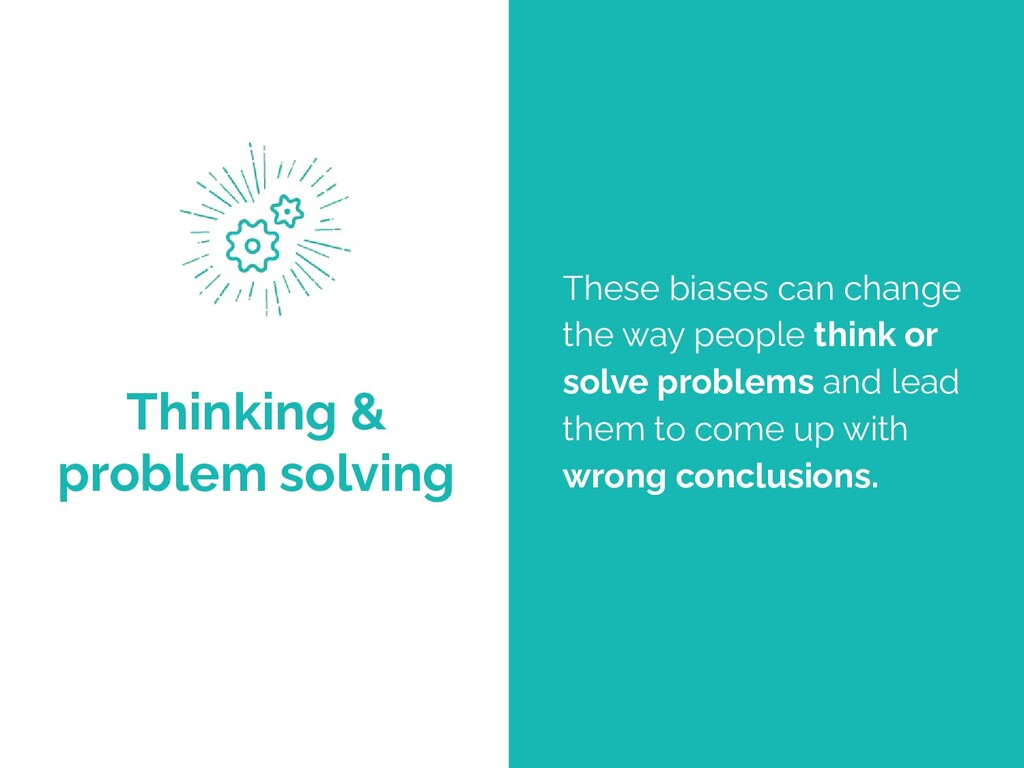 Thinking & problem solving These biases can cha...