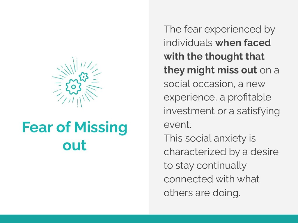 Fear of Missing out The fear experienced by ind...