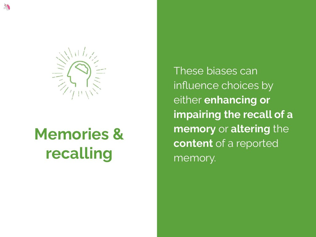 Memories & recalling These biases can influence ...
