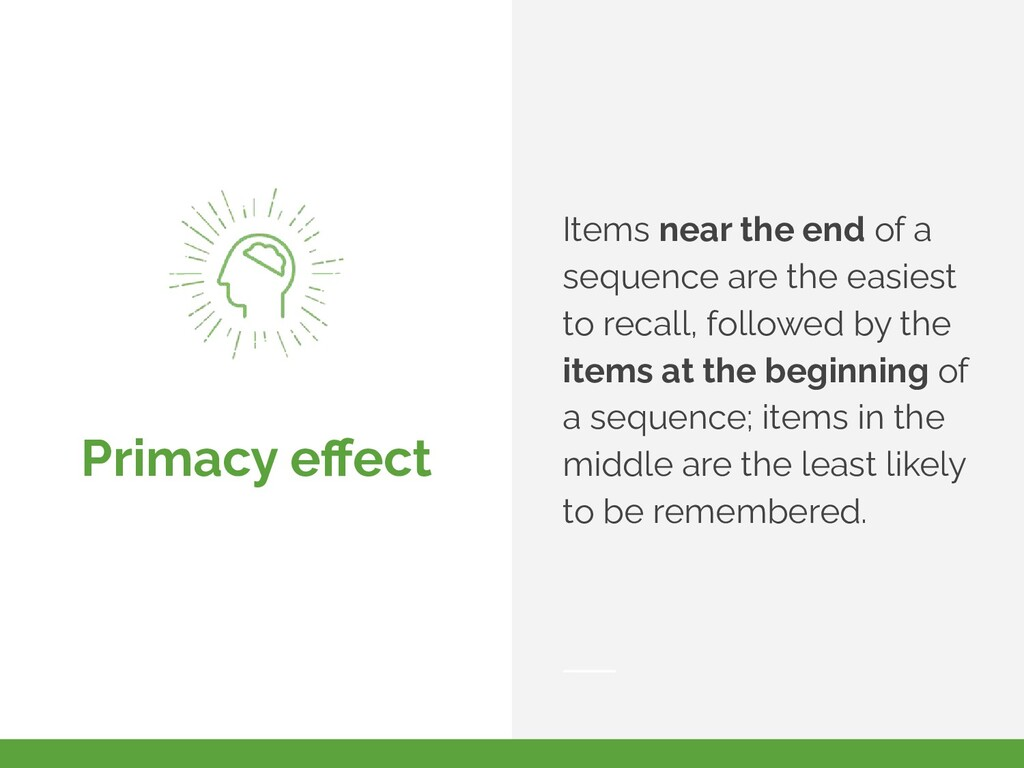 Primacy effect Items near the end of a sequence ...