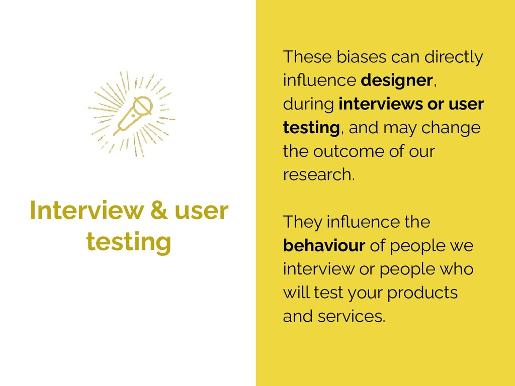 Interview & user testing These biases can direc...