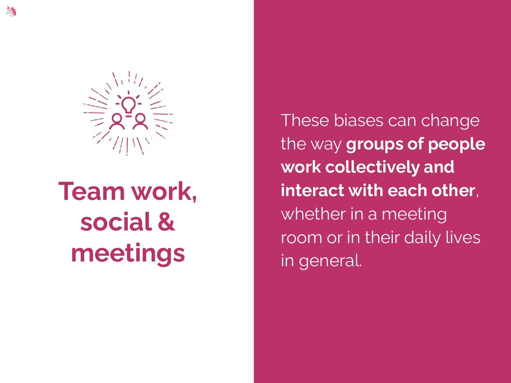 Team work, social & meetings These biases can c...