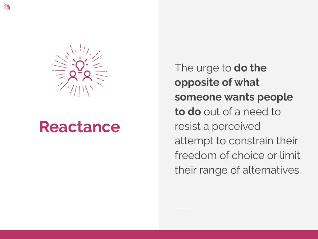 Reactance The urge to do the opposite of what s...