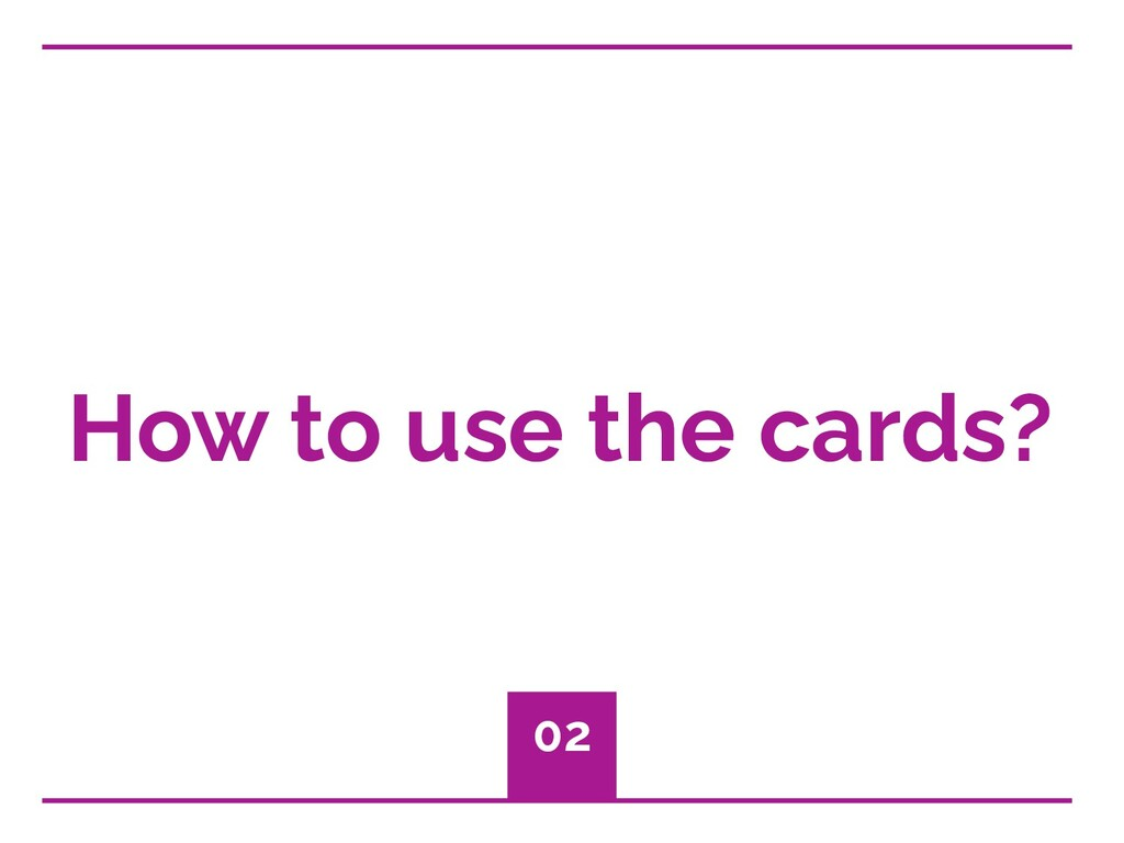 How to use the cards? 02