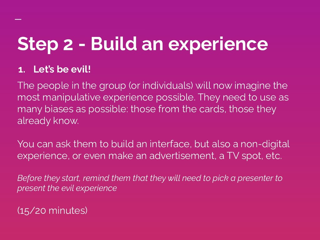 Step 2 - Build an experience 1. Let's be evil! ...