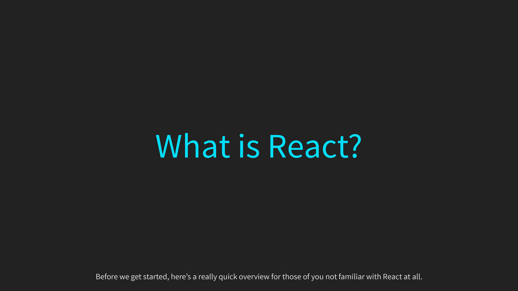 What is React? Before we get started, here's a ...