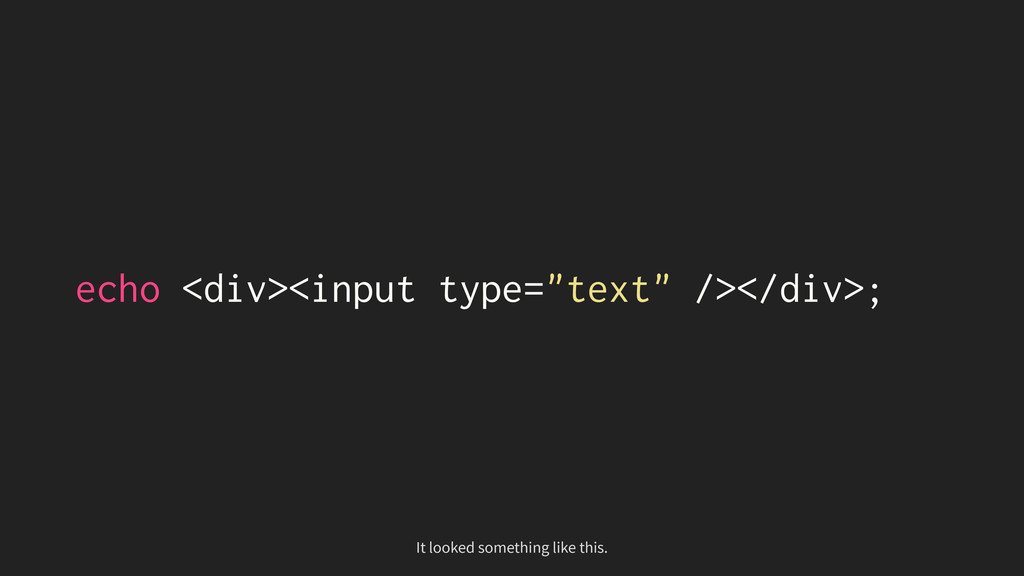 "echo <div><input type=""text"" /></div>; It looke..."