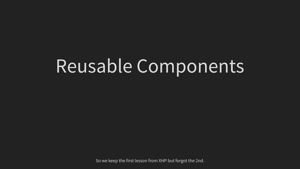 Reusable Components So we keep the first lesson...