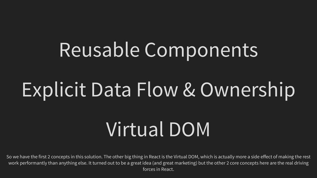 Reusable Components Explicit Data Flow & Owners...