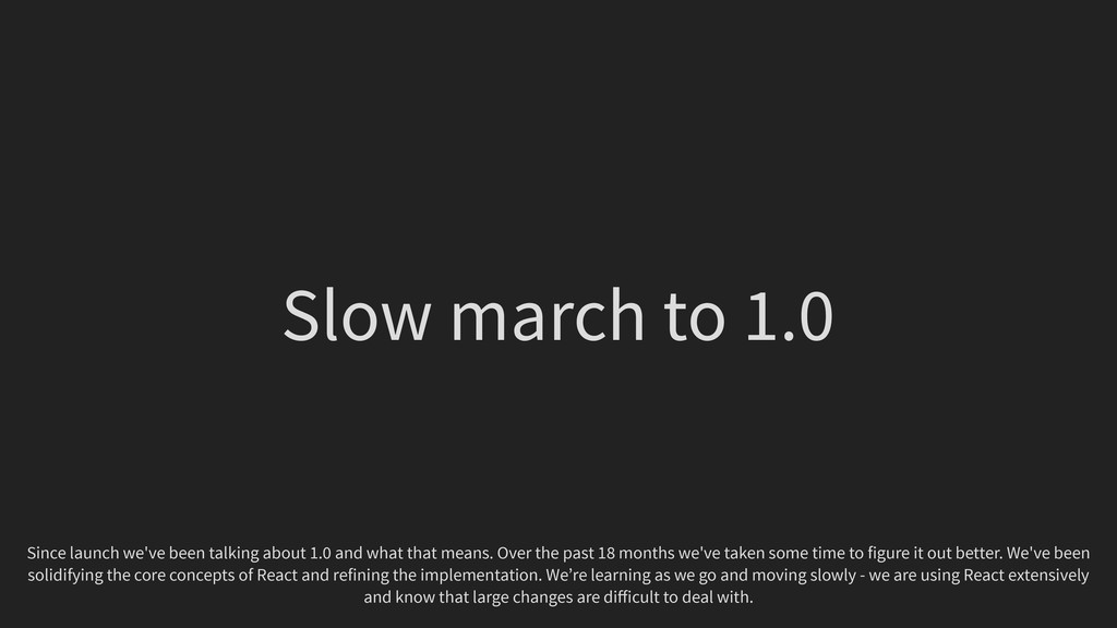 Slow march to 1.0 Since launch we've been talki...