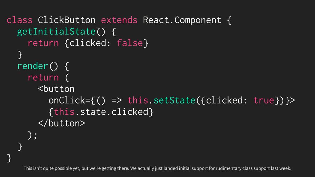 class ClickButton extends React.Component { get...